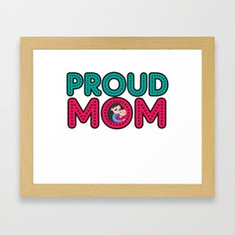 Proud Mom Mothers Day Gift - Shirt Framed Art Print
