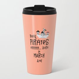 Real Pirates are born in MARCH T-Shirt Dw7wp Travel Mug