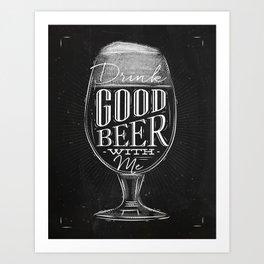 Drink good beer with me Art Print
