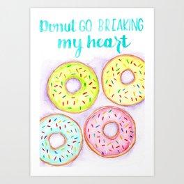 Donut go breakin my heart Art Print