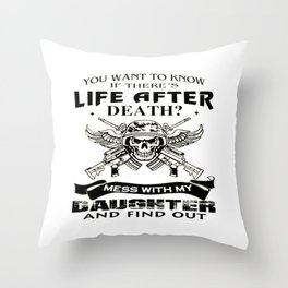 Mess With My Daughter And Find Out! Throw Pillow