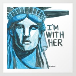Lady Liberty - I'm With Her Art Print
