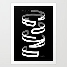 Turn your love around Art Print