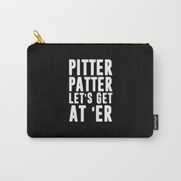 Pitter patter let's get at er Carry-All Pouch