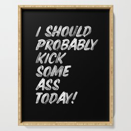 I Should Probably Kick Some Ass Today black and white typography poster bedroom wall home decor Serving Tray