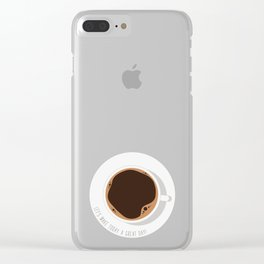 Coffee-Let's make today a great day Clear iPhone Case
