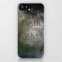 Kiss me until I am sick of it. Cardan iPhone Case