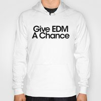 edm Hoodies featuring Give EDM a Chance (White) by DropBass