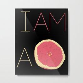 I am a Grapfruite  Metal Print