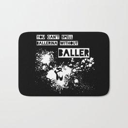 You Can't Spell Ballerina without BALLER Bath Mat