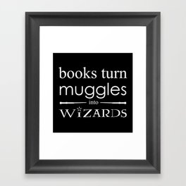 Books Turn Muggle into Wizards Framed Art Print