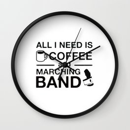 All I Need Is Coffee and Marching Band Wall Clock