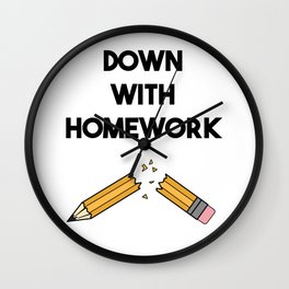 DOWN WITH HOMEWORK Wall Clock