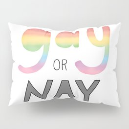 Gay or Nay Pillow Sham