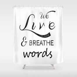 We live and breathe books  Shower Curtain