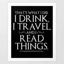 I Drink, I Travel, and I Read Things Art Print