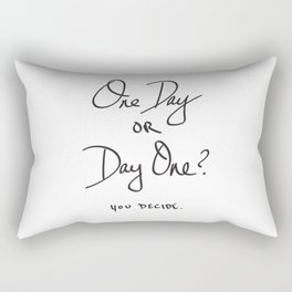 One Day or Day One? You Decide. Quote Rectangular Pillow