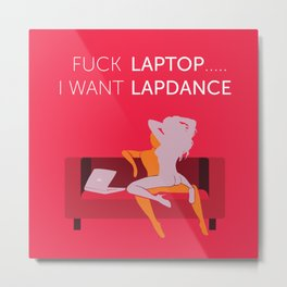 Fuck Laptop .... I Want Lapdance (pink) Metal Print