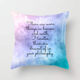 There are more things in heaven and earth, Horatio, than are dreamt of in your philosophy. Throw Pillow