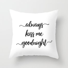 Black Always Kiss Me Goodnight Throw Pillow