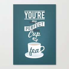You're my perfect cup of tea Canvas Print