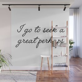 I go to seek a great perhaps Wall Mural