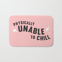 physically unable to chill (pink) Bath Mat