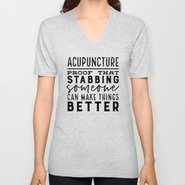 Acupuncture - Proof that stabbing someone can make things better Unisex V-Neck