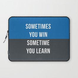 Sometimes You Win Sometimes You Learn Laptop Sleeve
