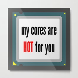 My cores are hot for you CPU Metal Print