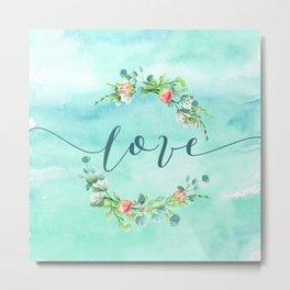 Love--Modern Typography Watercolors Flowers Wreath Metal Print