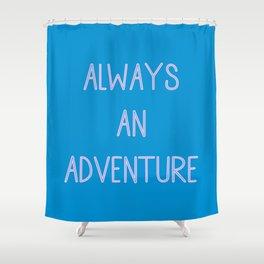 Always An Adventure Cute Family Travel Text Design Shower Curtain