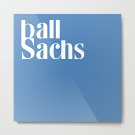 Ball Sachs Metal Print