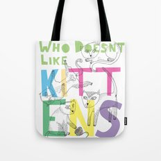 Who Doesnt Like Kittens? Tote Bag