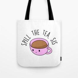 Spill The Tea, Sis Tote Bag
