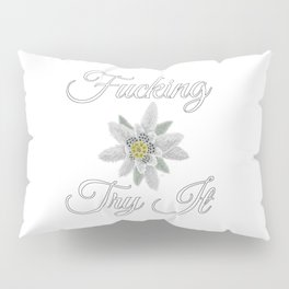 Fucking Try It [with Edelweiss] Pillow Sham