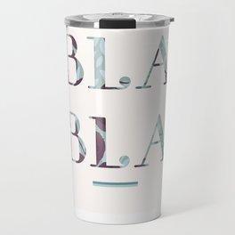 Bla Bla Bla Travel Mug
