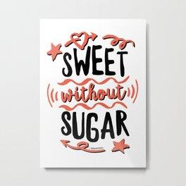 Sweet without Sugar Metal Print
