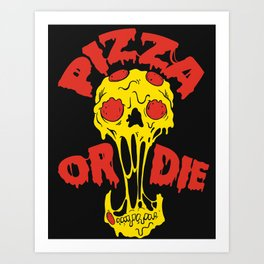 Pizza or Die Art Print