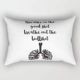 Breathe in the good shit Breathe out the bullshit Quote Rectangular Pillow