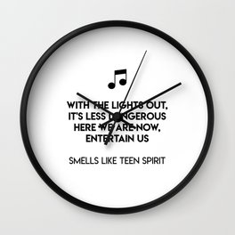 With the lights out, it's less dangerous Here we are now, entertain us  Smells Like Teen Spirit Wall Clock