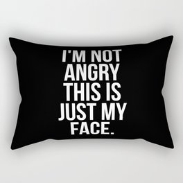 I'm not angry this is just my face Rectangular Pillow