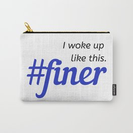 I woke up like this. #finer Carry-All Pouch