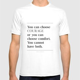 You Can Choose Courage or Comfort Brene Brown Quote, Daring Greatly T-shirt