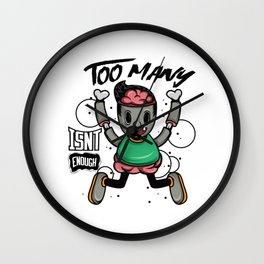 Hey! Get This Unique Detailed Tee Saying Too Many Isn't  Enough T-shirt Design Zombie Lifeless Wall Clock