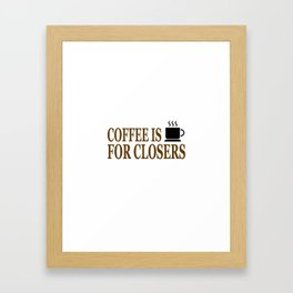 Coffee Is For Closers Framed Art Print