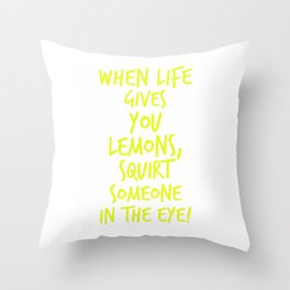 When life gives you lemons squirt someone in the eye Throw Pillow