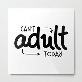 Can't Adult Today Metal Print