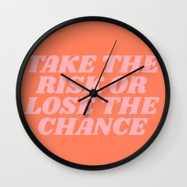 take the risk or lose the chance Wall Clock