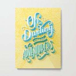 Oh Darling, Let's Be Adventurers Metal Print